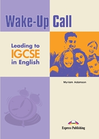 Wake-Up Call Leading to IGCSE. Student's Book