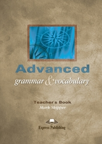 Advanced Grammar & Vocabulary. Teacher's Book